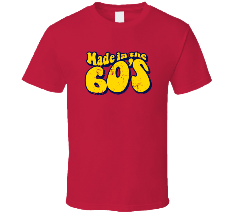 Made In The 60's 1960's Vintage Retro Funny T Shirt