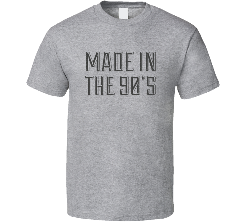 Made In The 90's 1990's Cool Retro Fun T Shirt