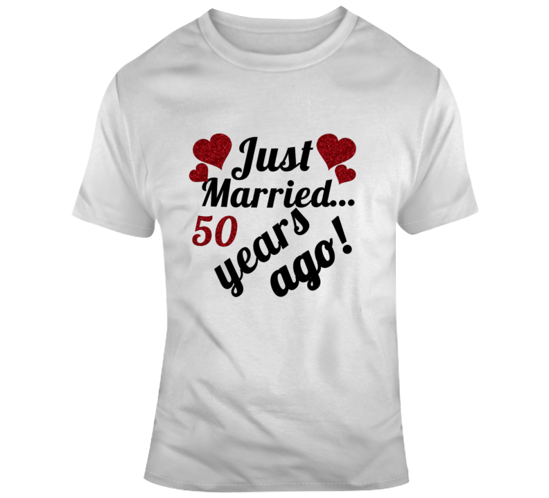 Just Married 50 Years Ago Funny Wedding Anniversary Marriage T Shirt