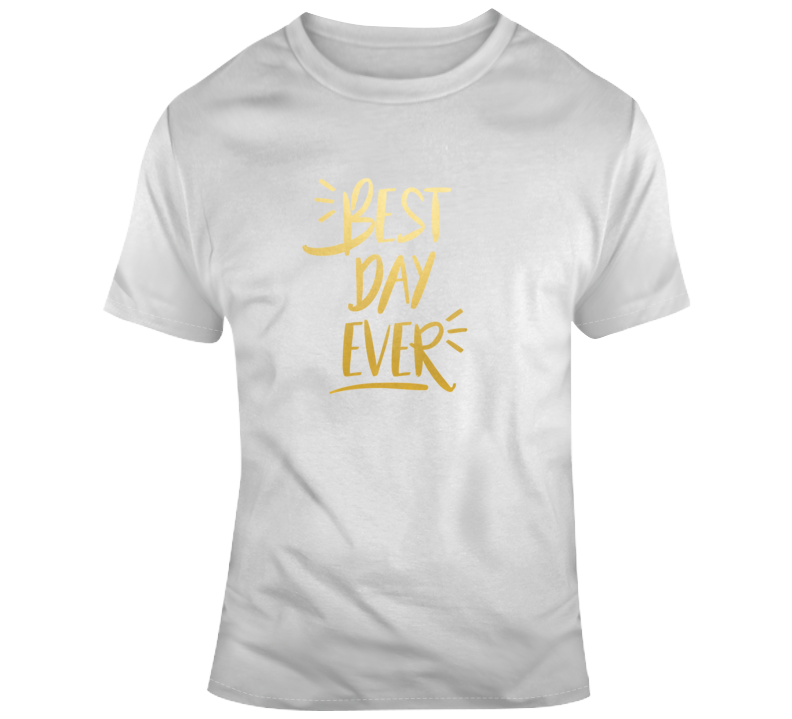Best Day Ever Inspirational Quote Fun T Shirt
