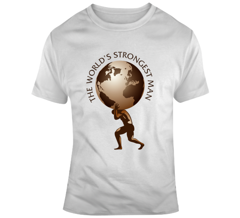 World's Strongest Man Weight Competition Sport T Shirt