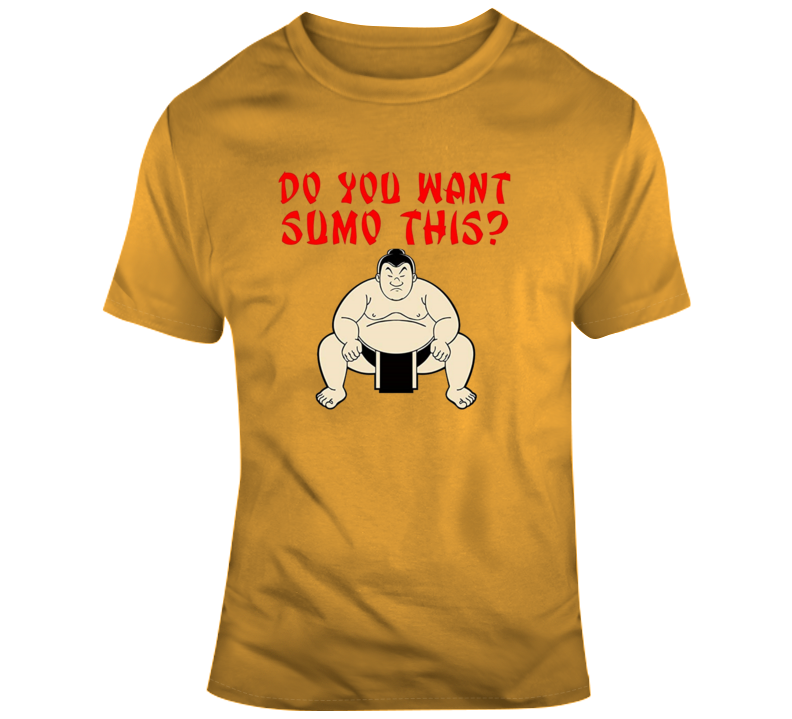 Sumo Wrestling Do You Want Some Of This Funny Joke Sport T Shirt