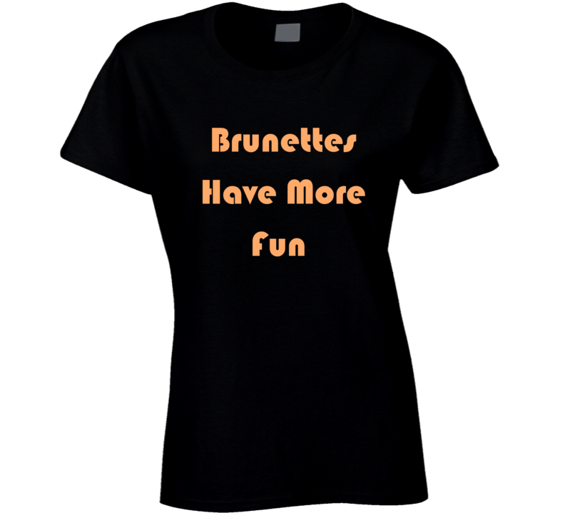 Brunettes Have More Fun Classic Funny Cute Hair Color Ladies T Shirt
