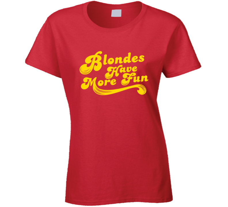 Blondes Have More Fun Classic Funny Cute Hair Color Ladies T Shirt