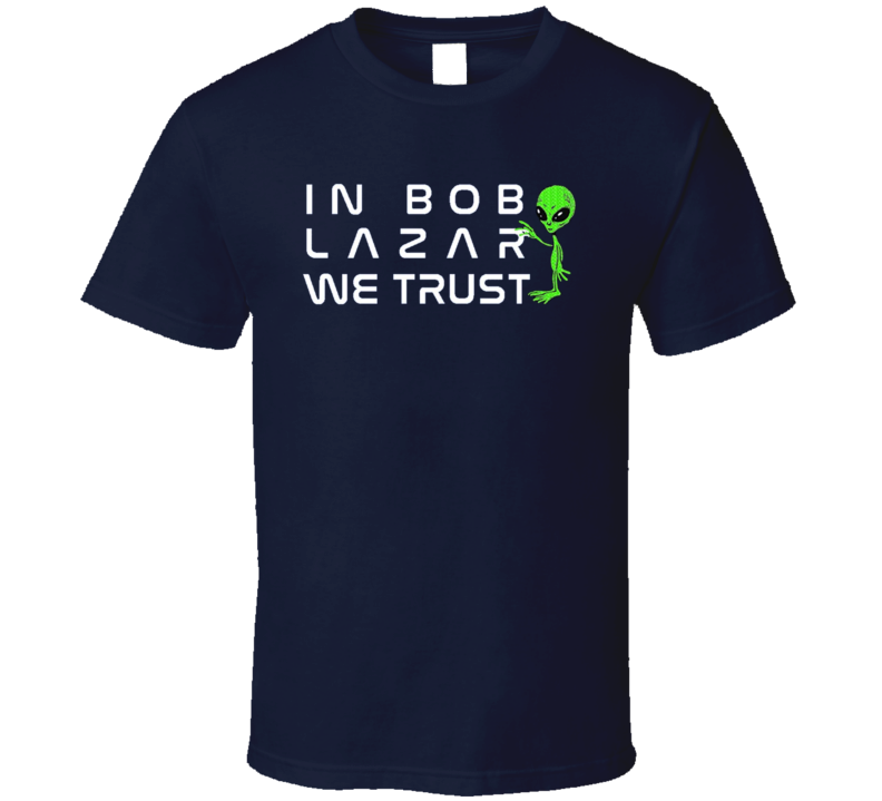 In Bob Lazar We Trust Area 51 Exposed Aliens Ufo T Shirt