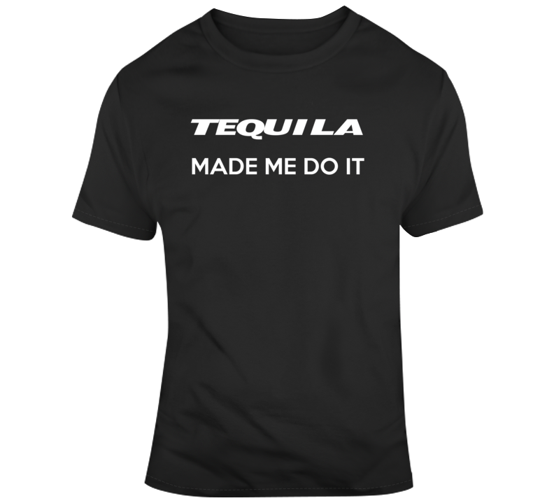 Tequila Made Me Do It Funny Drinking T Shirt