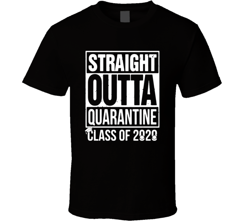 Straight Outta Quarantine Class Of 2020 Funny Joke T Shirt