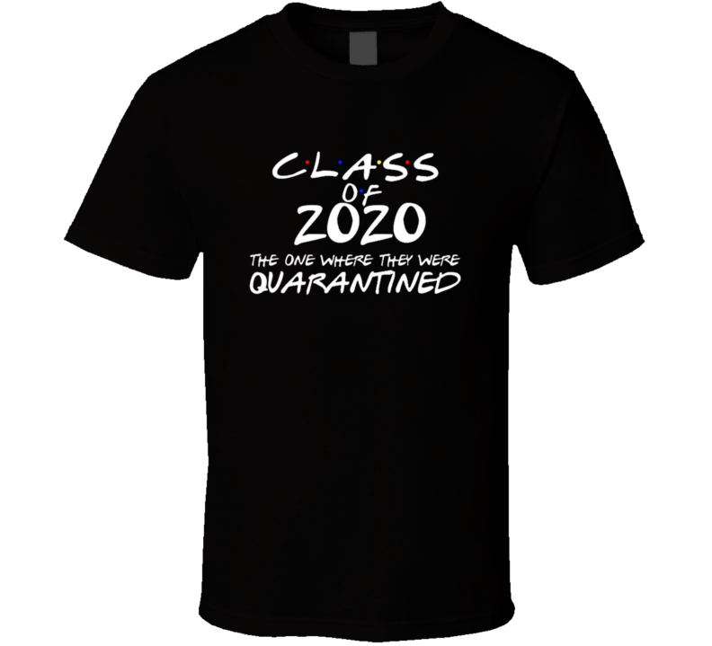 Class Of 2020 The One Where They Were Quarantined Funny Joke T Shirt