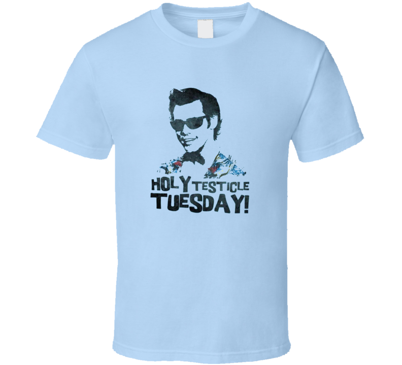 Holy Testicle Tuesday Ace Ventura Comedy Funny 90's Movie T Shirt