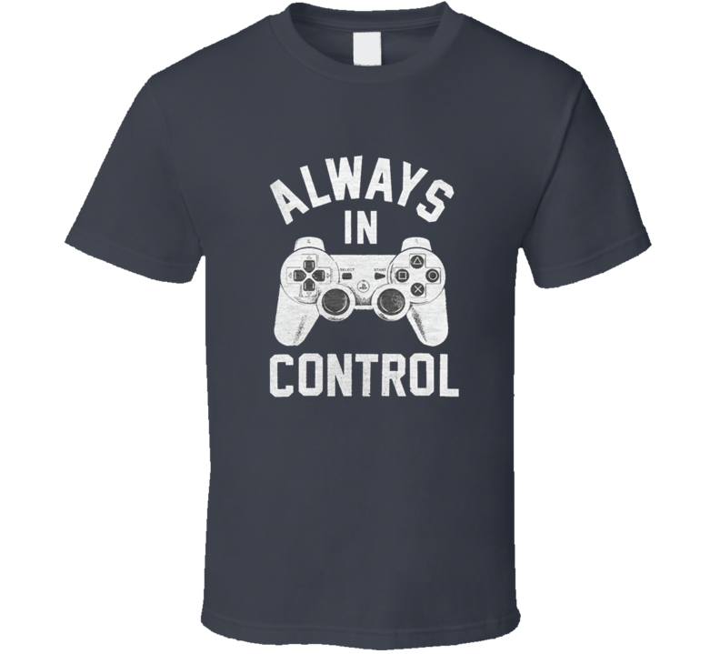 Always In Control Funny Video Game Ps Controller T Shirt