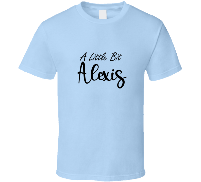 A Little Bit Alexis Schitts Creek Funny Comedy Show T Shirt