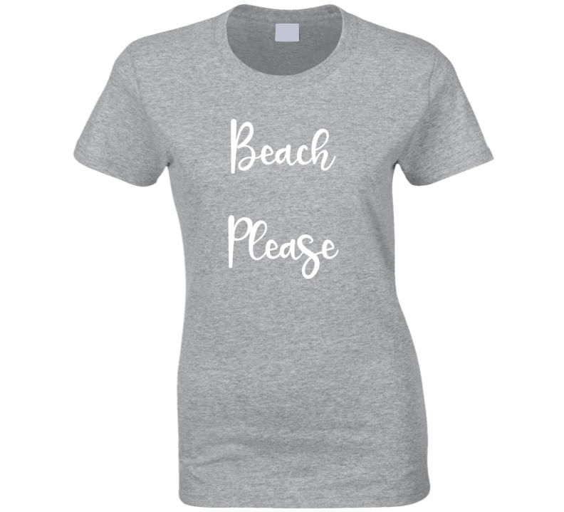 Beach Please Sunny Summer Time Fun Ladies T Shirt