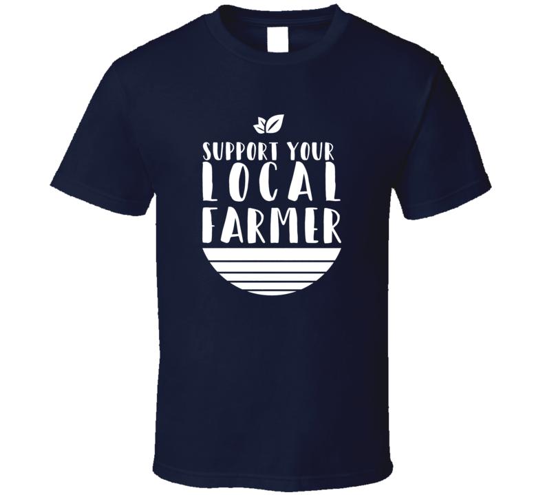 Support Your Local Farmer Business Farm Fresh T Shirt