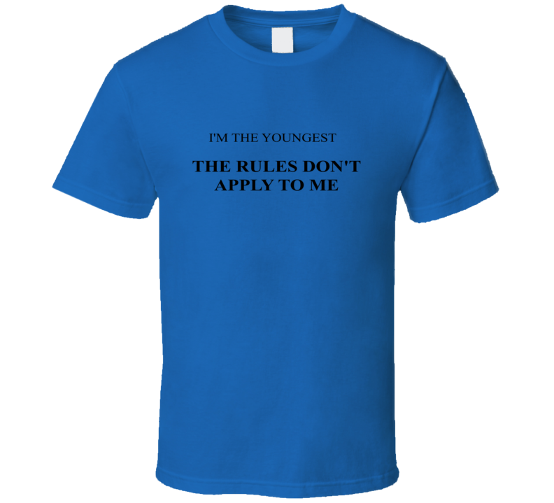Youngest Sibling Rules Don't Apply To Me Funny Joke T Shirt