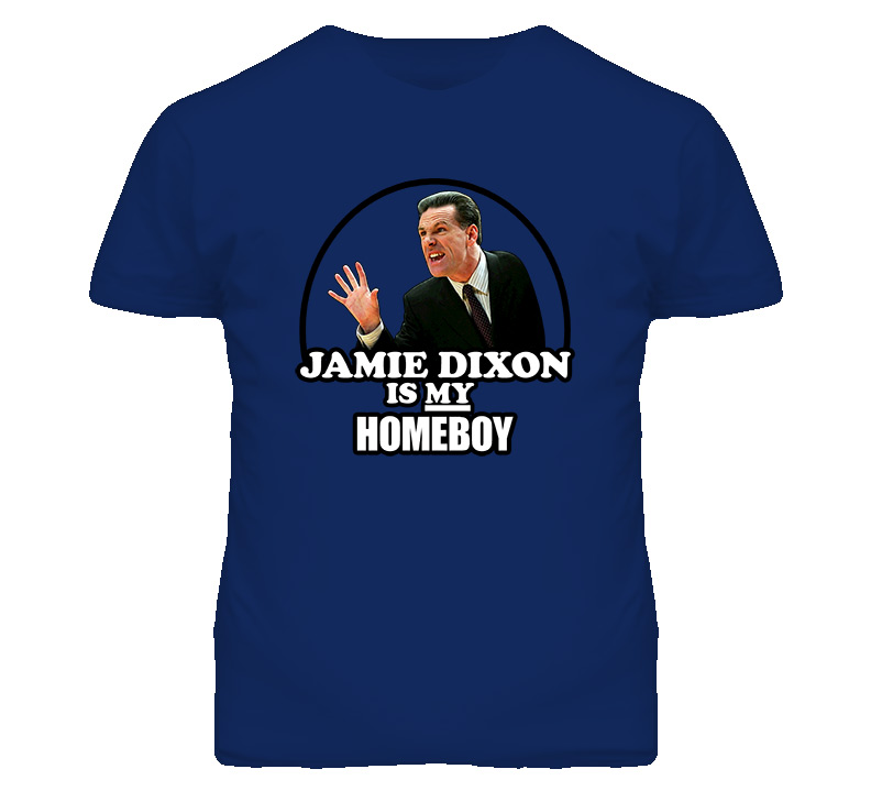 Jamie Dixon Is My Homeboy T Shirt