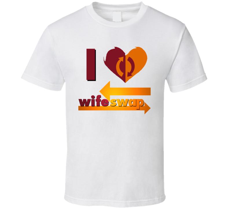 I Love Heart Wife Swap T Shirt