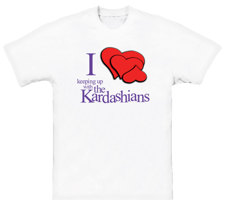 I Love Heart Keeping Up With The Kardashians T Shirt