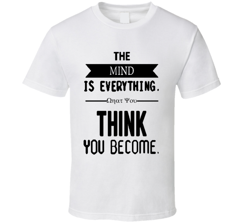 The Mind Is Everything T Shirt