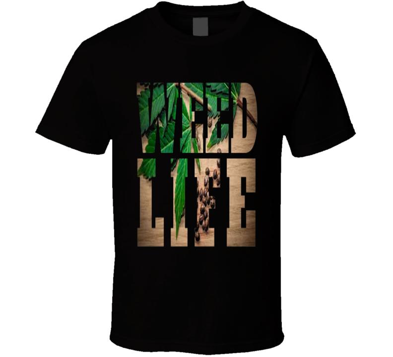 Weed Life 420 Cannabis Marijuana  T Shirt