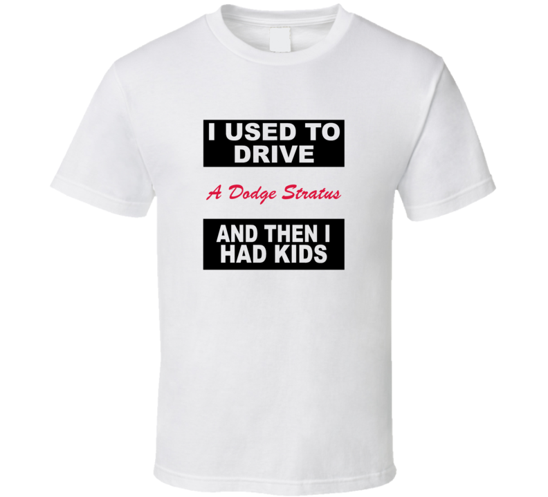 Dodge Stratus I Used To Drive Funny Cars Trending T Shirt