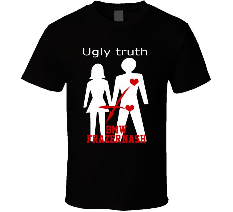 Ugly Truth Girlfriend Funny In Love With Bmw Frazer-Nash Parody T Shirt