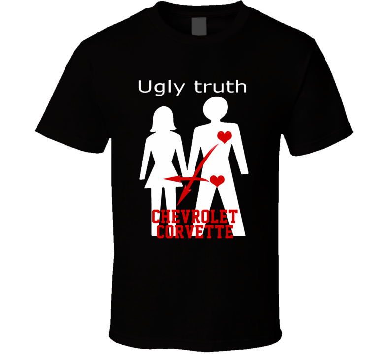 Ugly Truth Girlfriend Funny In Love With Chevrolet Corvette Parody T Shirt