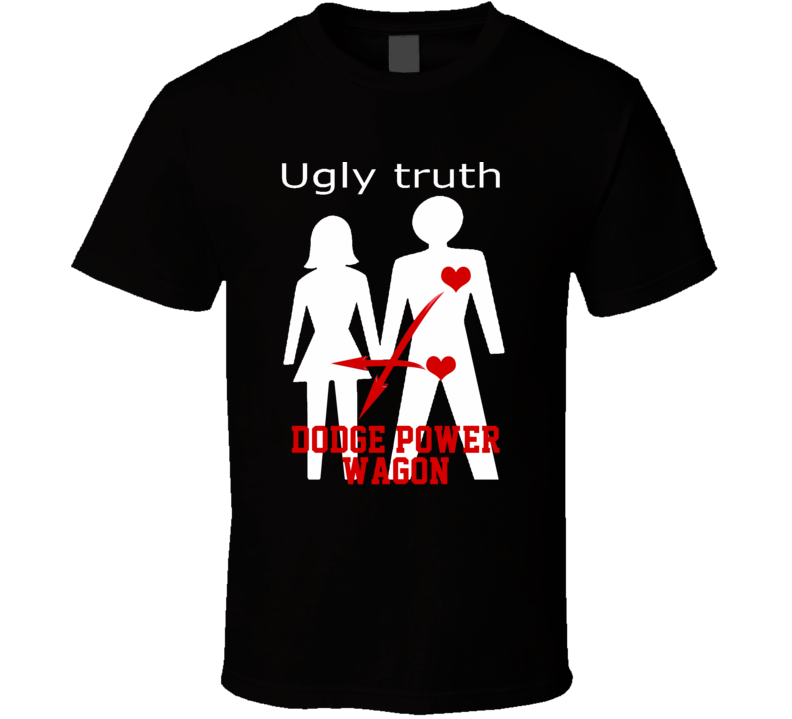 Ugly Truth Girlfriend Funny In Love With Dodge Power Wagon Parody T Shirt
