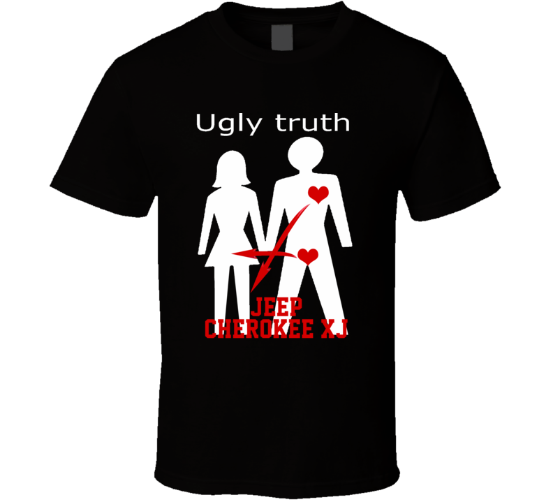 Ugly Truth Girlfriend Funny In Love With Jeep Cherokee Xj Parody T Shirt