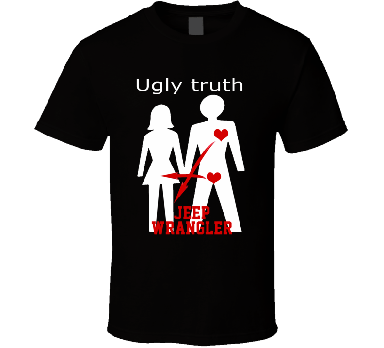 Ugly Truth Girlfriend Funny In Love With Jeep Wrangler Parody T Shirt