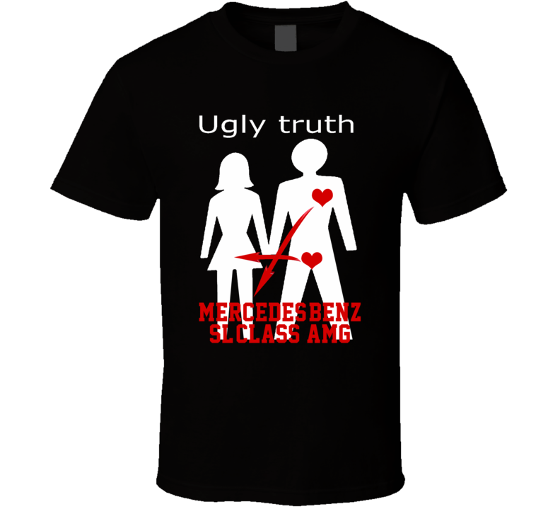 Ugly Truth Girlfriend Funny In Love With Mercedes-Benz Sl-Class Amg Parody T Shirt