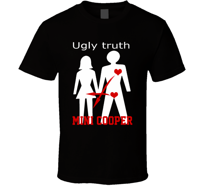 Ugly Truth Girlfriend Funny In Love With Mini Cooper Parody T Shirt