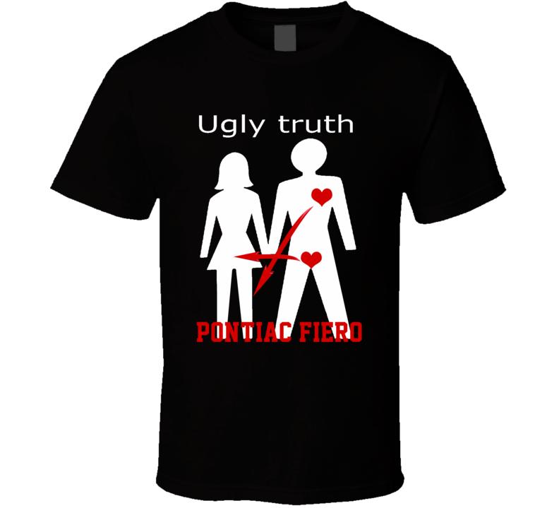 Ugly Truth Girlfriend Funny In Love With Pontiac Fiero Parody T Shirt