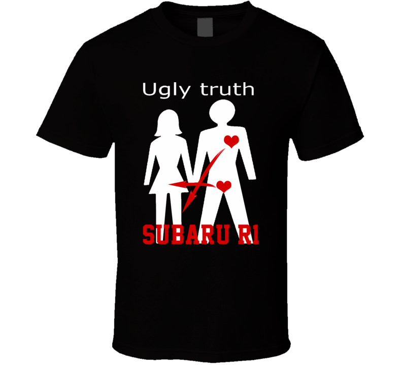 Ugly Truth Girlfriend Funny In Love With Subaru R1 Parody T Shirt