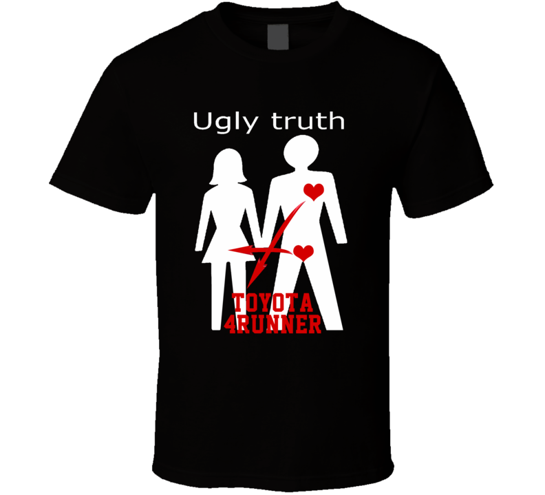 Ugly Truth Girlfriend Funny In Love With Toyota 4Runner Parody T Shirt