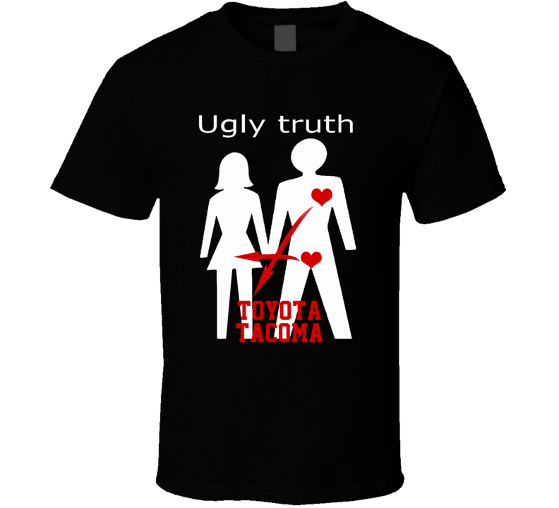 Ugly Truth Girlfriend Funny In Love With Toyota Tacoma Parody T Shirt