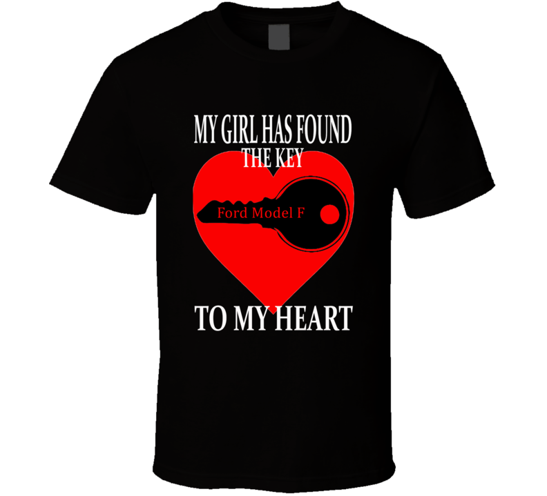 Ford Model F Car Lover Valentine's Day Gift Girl Key To My Heart T Shirt