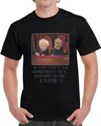 Waldorf And Statler The Muppets If You Cant Say Something Nice T Shirt