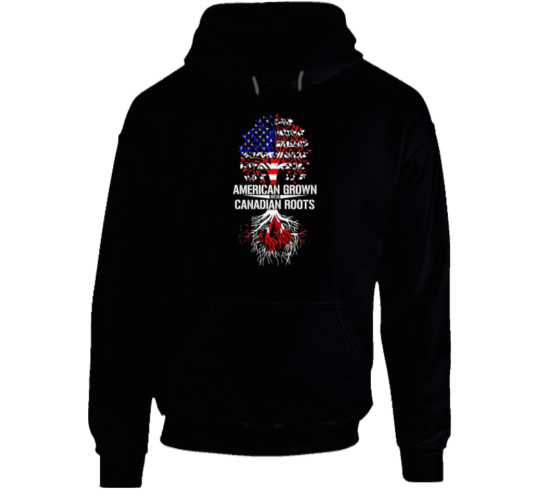 American Grown Canadian Roots Canada  Hoodie