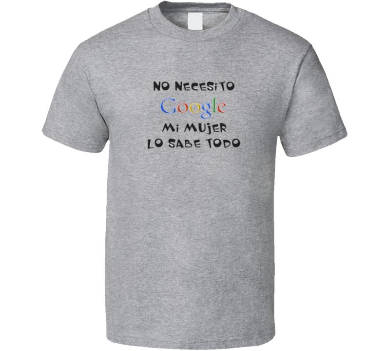 Google No necesito google mi mujer lo sabe todo T Shirt
