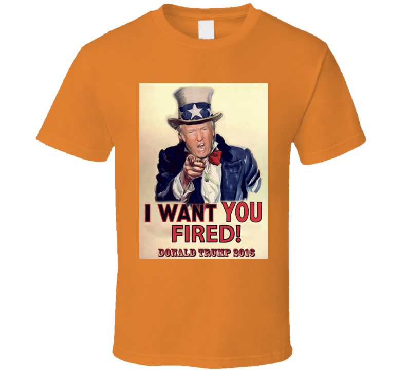 I want you fired Donald trump Fired  T Shirt