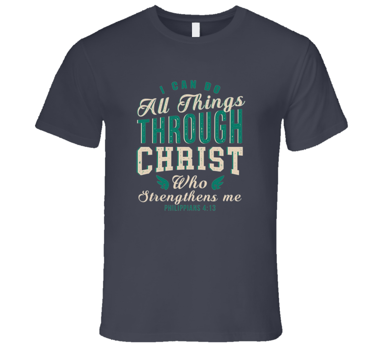 Jesus Christ I can do all things through christ Strengthens me Philippians 4:13 T Shirt