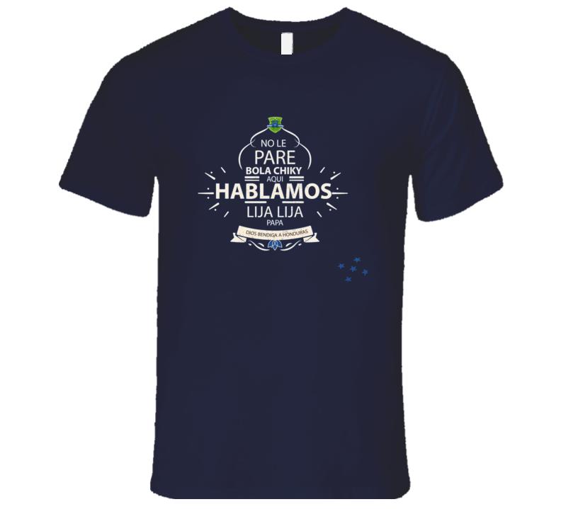 No Le Pare Bola Chiky Aqui Hablamos Lija Lija Papa Honduras T Shirt