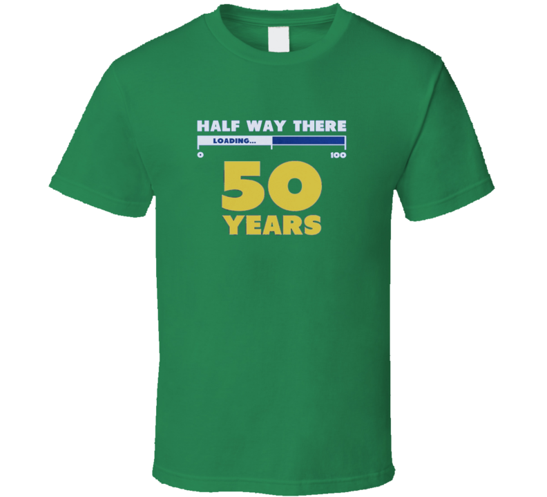 50 years old Half way there Loading  T Shirt