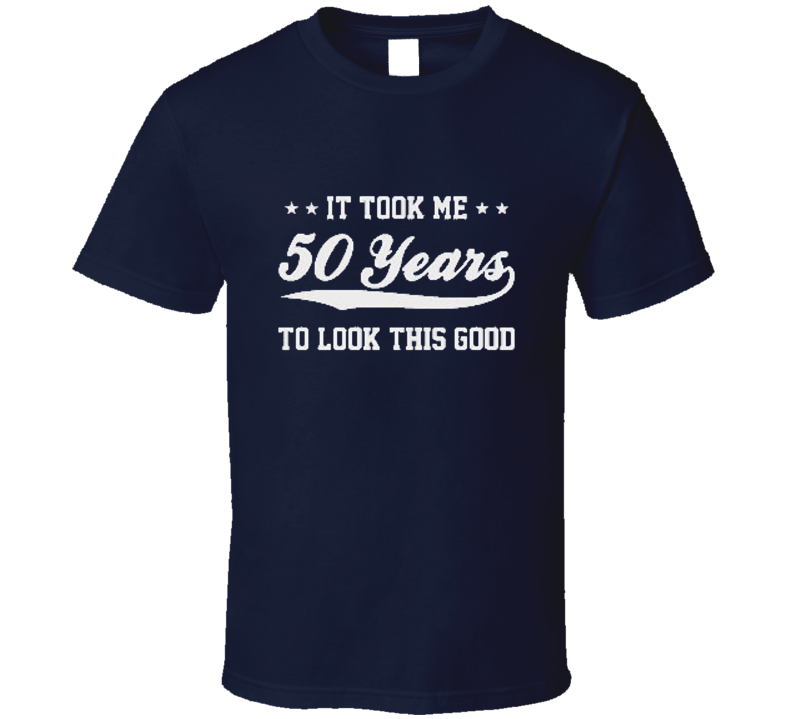 50 years old It took me 50 years to look this good 50 años Fifty years old Birtday T Shirt