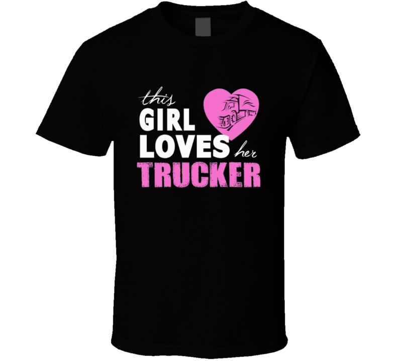This girl loves her trucker Truck driver Girl Truck Trucker  T Shirt