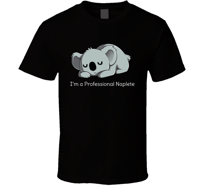 I am a professional naplete Nap Sleeping Love nap T Shirt