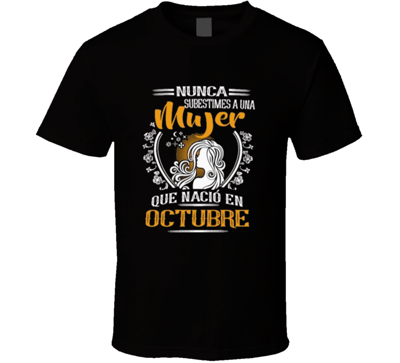 Nunca subestimes a una mujer que nacio en octubre Mujer Cumpleaños Octubre Subestimes T Shirt