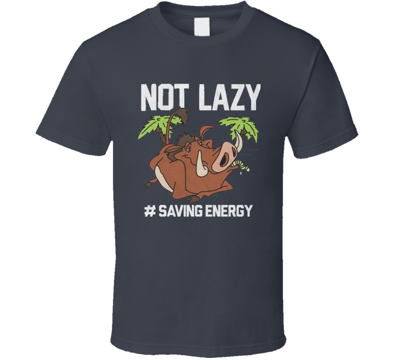 Pumba Lion king Not lazy saving energy Not lazy Energy  T Shirt
