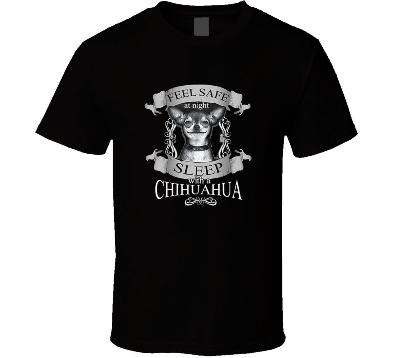 Feel safe at night sleep with a chihuahua Night Sleep Chihuahua Feel Safe T Shirt