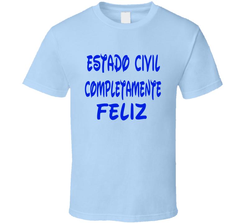 Estado Civil Completamente Feliz T Shirt